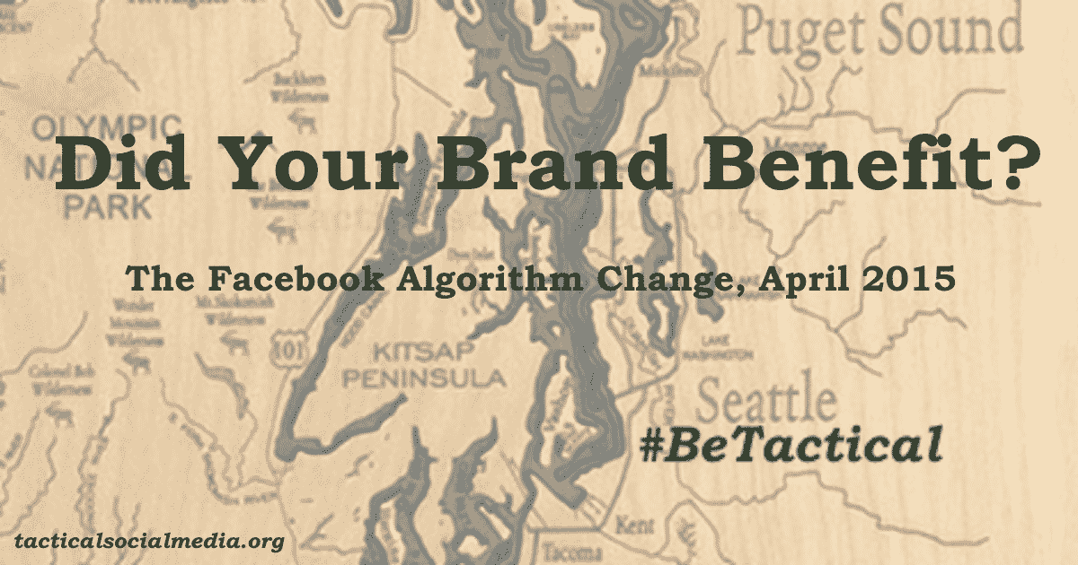 Did your brand benefit from the latest Facebook algorithm change, Tactical Social Media; #BeTactical