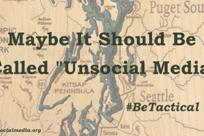 Maybe It Should Be Called Unsocial Media #BeTactical